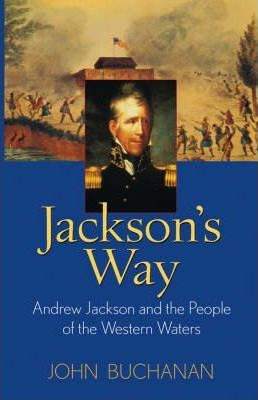 Jackson's Way  Andrew Jackson and the People of the Western Waters