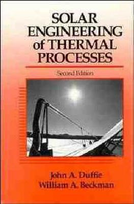 Solar Engineering of Thermal Processes : John A  Duffie : 9780471510567