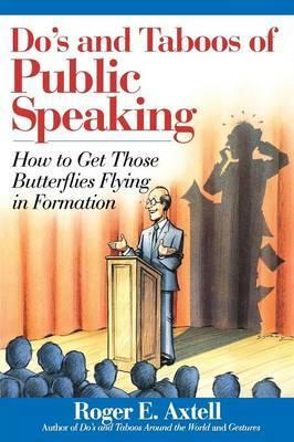 The Do's and Taboos of Public Speaking: How to Get Those Butterflies Flying in Formation