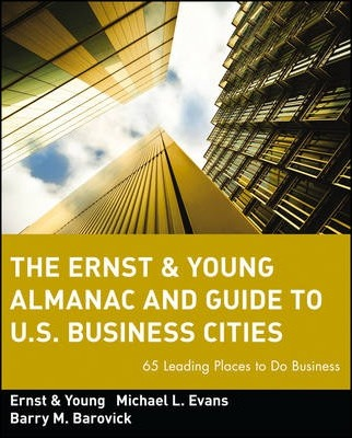 The Ernst & Young Almanac and Guide to U.S. Business Cities: 65 Leading Places to Do Business