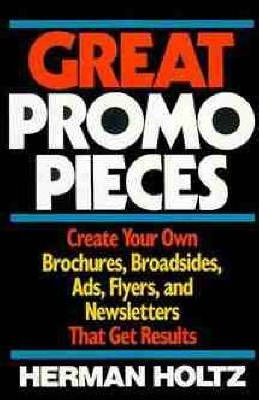 Great Promo Pieces  Create Your Own Brochures, Broadsides, Ads, Flyers and Newsletters That Get Results