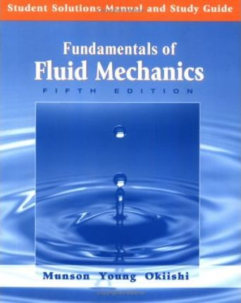 fundamentals of fluid mechanics student solutions manual and study rh bookdepository com fluid mechanics chapter study guide Fluid Dynamics through Pipe