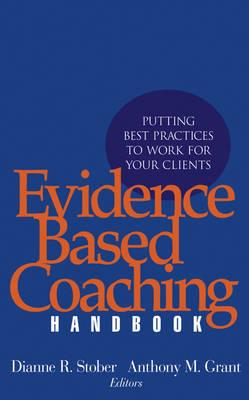 Evidence Based Coaching Handbook : Putting Best Practices to Work for Your Clients
