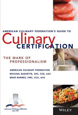 The American Culinary Federation's Guide to Culinary Certification: The Mark of Professionalism