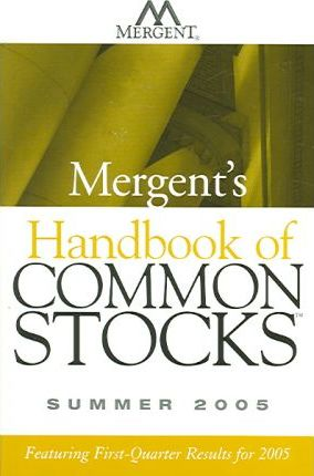 Mergent's Handbook of Common Stocks: Featuring First-Quarter Results for 2005 Summer 2005