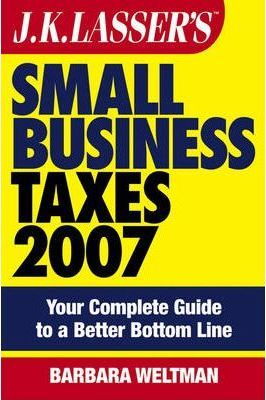 J.K.Lasser's Small Business Taxes 2007: Your Complete Guide to a Better Bottom Line