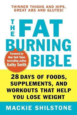 The Fat-Burning Bible : 28 Days of Foods, Supplements, and Workouts That Help You Lose Weight – MacKie Shilstone