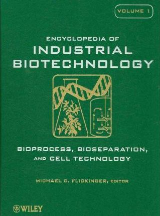 Encyclopedia of Industrial Biotechnology  Bioprocess, Bioseparation, and Cell Technology 7 Volume Set