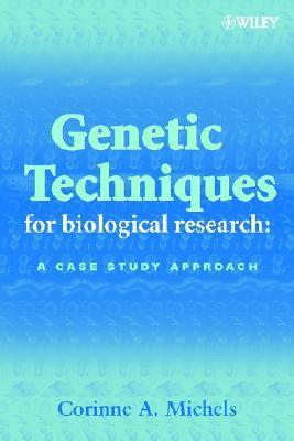 Genetic Techniques for Biological Research : A Case Study Approach