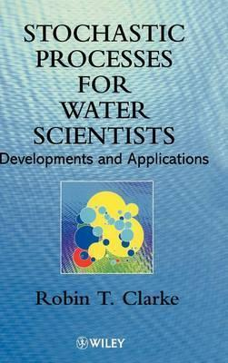 Stochastic Processes for Water Scientists : Developments and Applications