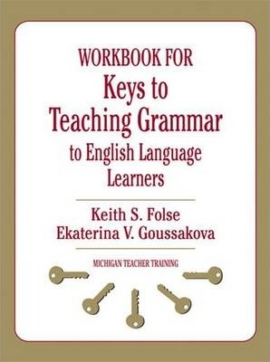 Keys to Teaching Grammar to English Language Learners: Workbook: A Practical Handbook