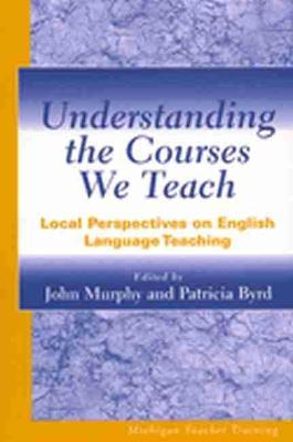 Understanding the Courses We Teach: Local Perspectives on English Language Teaching