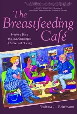 The Breastfeeding Cafe  Mothers Share the Joys, Challenges, and Secrets of Nursing