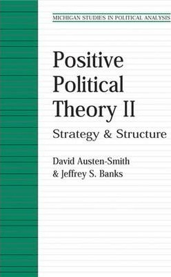 Positive Political Theory: v. 2: Strategy and Structure