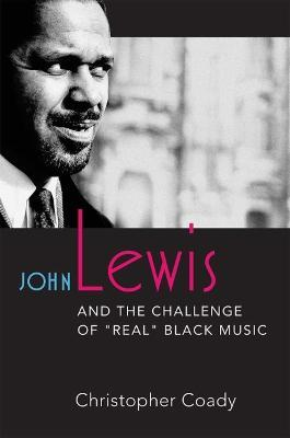 """John Lewis and the Challenge of """"""""Real"""""""" Black Music"""