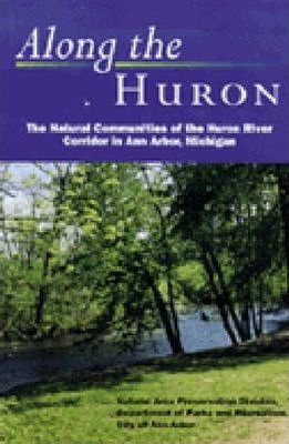 Along the Huron: The Natural Communities of the Huron River Corridor in Ann Arbor, Michigan