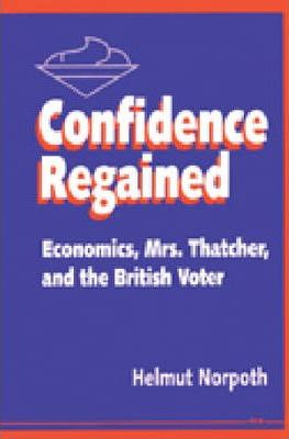 Confidence Regained  Economics, Mrs. Thatcher and the British Voter
