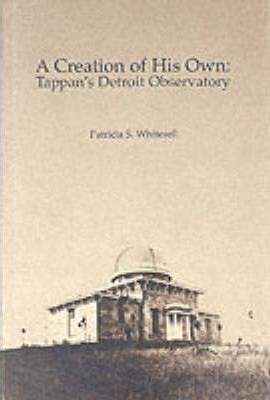 A Creation of His Own  Tappan's Detroit Observatory