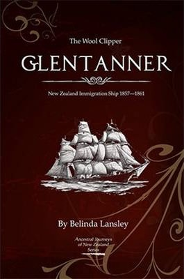 The Wool Clipper Glentanner: New Zealand Immigration Ship 1857-1861