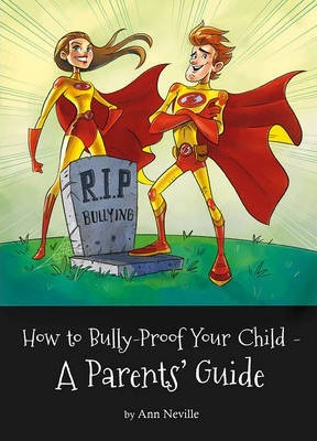 How to Bully-Proof Your Child  A Parents' Guide