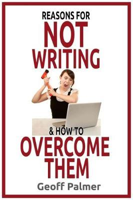 Reasons for NOT Writing & How to Overcome Them