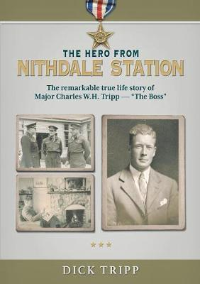 The Hero from Nithdale Station  The remarkable true-life story of Major Charles W.H. Tripp - 'The Boss'