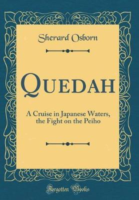Quedah : A Cruise in Japanese Waters, the Fight on the Peiho (Classic Reprint)