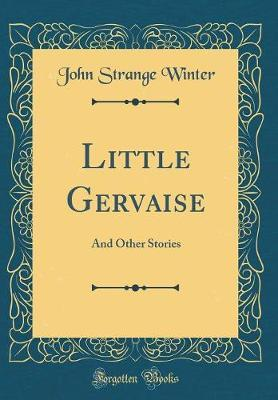 Little Gervaise  And Other Stories (Classic Reprint)