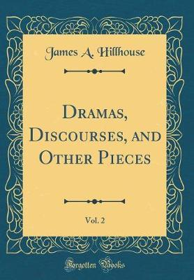 Dramas, Discourses, and Other Pieces, Vol. 2 (Classic Reprint)