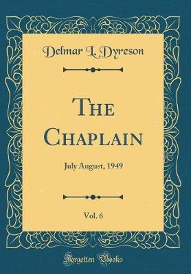 The Chaplain, Vol. 6  July August, 1949 (Classic Reprint)