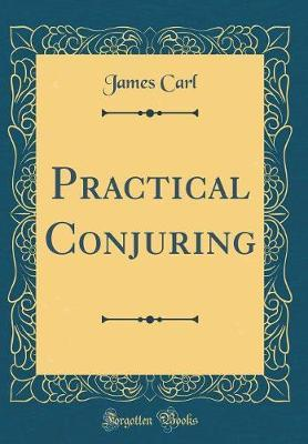 Practical Conjuring (Classic Reprint)