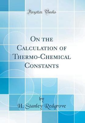 On the Calculation of Thermo-Chemical Constants (Classic Reprint)