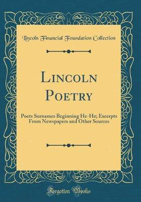 Lincoln Poetry  Poets Surnames Beginning He-Hz; Excerpts from Newspapers and Other Sources (Classic Reprint)