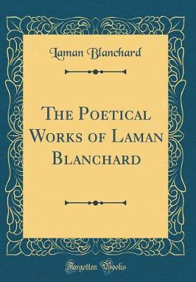 The Poetical Works of Laman Blanchard (Classic Reprint)