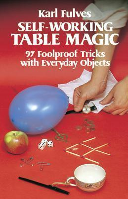 Self-Working Table Magic: 97 Foolproof Tricks with Everyday Objects : 97 Foolproof Tricks with Everyday Objects