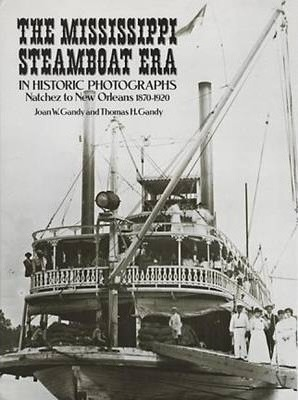 The Mississippi Steamboat Era in Historic Photographs : Natchez to New Orleans, 1870-1920