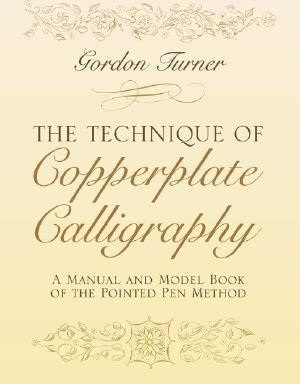 The Technique of Copperplate Calligraphy : A Manual and Model Book of the Pointed Pen Method