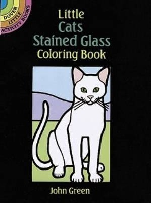 Little Cats Stained Glass Coloring Book John Green 9780486264974