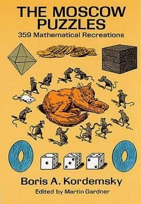 The Moscow Puzzles : 359 Mathematical Recreations