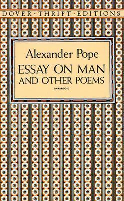 poem an essay on man by alexander pope An essay on man, philosophical essay written in heroic couplets of iambic  pentameter by alexander pope, published in 1733–34 it was conceived as part  of a.