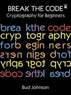 Break the Code : Cryptography for Beginners