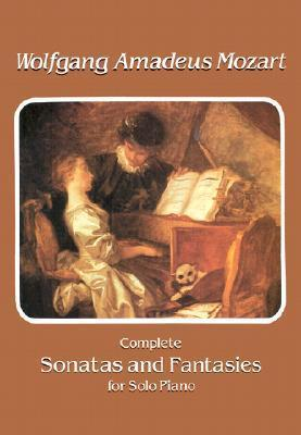 W.A. Mozart : Complete Sonatas And Fantasies For Solo Piano