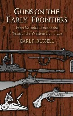 Guns on the Early Frontiers  From Colonial Times to the Years of the Western Fur Trade