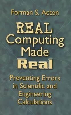 Real Computing Made Real : Preventing Errors in Scientific and Engineering Calculations