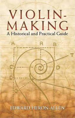Violin-Making : A Historical and Practical Guide