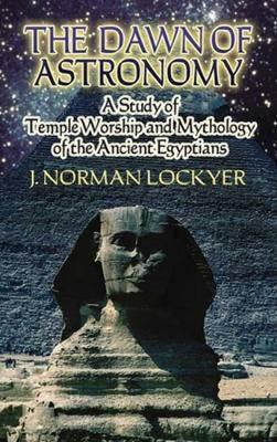 The Dawn of Astronomy : J. Norman Lockyer : 9780486450124