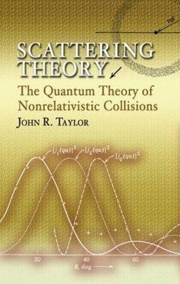Scattering Theory : The Quantum Theory of Nonrelativistic Collisions