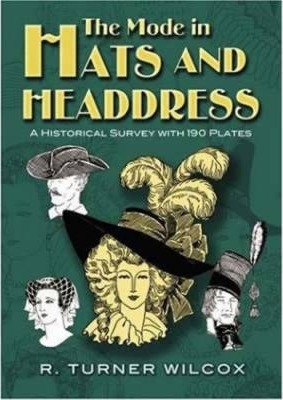 The Mode in Hats and Headdress : A Historical Survey with 190 Plates