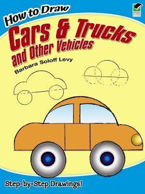 How To Draw Cars And Trucks And Other Vehicles Barbara Levy