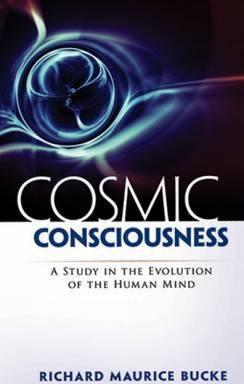Cosmic Consciousness : A Study in the Evolution of the Human
